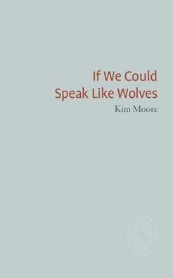 Kim-moore-if-we-could-speak-like-wolves_(1)